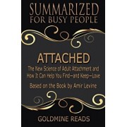 Attached - Summarized for Busy People: The New Science of Adult Attachment and How It Can Help You Find-and Keep-Love: Based on the Book by Amir Levin, Paperback/Goldmine Reads