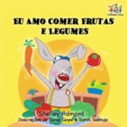 I Love to Eat Fruits and Vegetables: Portuguese Language Children's Book (Portuguese), Paperback