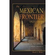 The Mexican Frontier, 1821-1846: The American Southwest Under Mexico, Paperback/David J. Weber