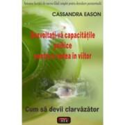 Dezvoltati-va capacitatile psihice pentru a vedea in viitor - Cassandra Eason
