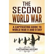 The Second World War: A Captivating Guide to World War II and D Day/Captivating History