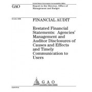 Gao-07-91 Financial Audit: Restated Financial Statements: Agencies' Management and Auditor Disclosures of Causes and Effects and Timely Communica