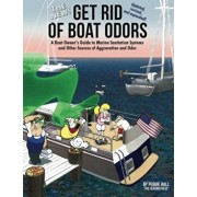 The New Get Rid of Boat Odors, Second Edition: A Boat Owner's Guide to Marine Sanitation Systems and Other Sources of Aggravation and Odor, Paperback/Peggie Hall