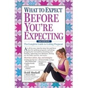 What to Expect Before You're Expecting: The Complete Guide to Getting Pregnant, Hardcover/Heidi Murkoff