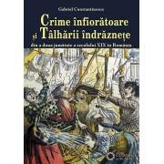 Crime infioratoare si talharii indraznete din a doua jumatate a secolului XIX in Romania (eBook)