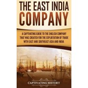 The East India Company: A Captivating Guide to the English Company That Was Created for the Exploitation of Trade with East and Southeast Asia, Hardcover/Captivating History