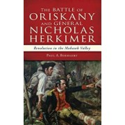 The Battle of Oriskany and General Nicholas Herkimer: Revolution in the Mohawk Valley, Hardcover/Paul A. Boehlert