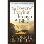 The Power of Praying (R) Through the Bible Book of Prayers by Stormie Omartian