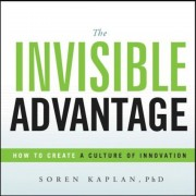 The Invisible Advantage: How to Create a Culture of Innovation, Hardcover