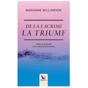 De la lacrimi la triumf/Marianne Williamson
