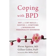 Coping with BPD: DBT and CBT Skills to Soothe the Symptoms of Borderline Personality Disorder, Paperback/Blaise Aguirre