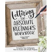 Lettering for Absolute Beginners Workbook: Complete Faux Calligraphy How-To Guide with Simple Projects, Paperback/Danielle Stringer