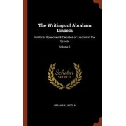 The Writings of Abraham Lincoln: Political Speeches & Debates of Lincoln in the Senate; Volume 3