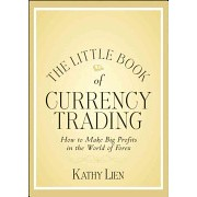 Little Book of Currency Trading - How to Make Big Profits in the World of Forex (Lien Kathy)(Cartonat) (9780470770351)