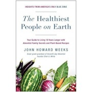 The Healthiest People on Earth: Your Guide to Living 10 Years Longer with Adventist Family Secrets and Plant-Based Recipes, Paperback/John Howard Weeks