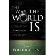 The Way the World Is: The Christian Perspective of a Scientist, Paperback/John Polkinghorne