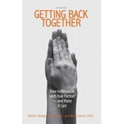 Getting Back Together: How to Reconcile with Your Partner - And Make It Last, Paperback/Bettie B. Youngs