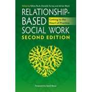 Relationship-Based Social Work: Getting to the Heart of Practice, Paperback (2nd Ed.)/Gillian Ruch