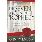 The Seven Mountain Prophecy: Unveiling the Coming Elijah Revolution, Paperback/Johnny Enlow