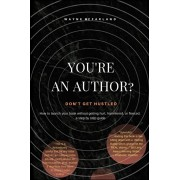 You're An Author? Don't Get Hustled.: How to launch your book without getting hurt, hammered, or fleeced; a step by step guide, Paperback/Wayne D. McFarland