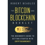 The Bitcoin and Blockchain Booklet: The Beginner's Guide to Getting Started with Cryptocurrency, Paperback/Robert Beadles
