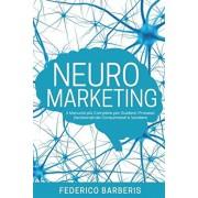 Neuromarketing: Il Manuale pi Completo per Guidare i Processi Decisionali dei Consumatori e Vendere, Paperback/Federico Barberis