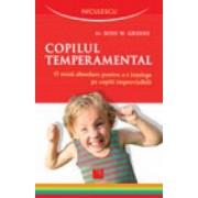 Copilul temperamental. O noua abordare pentru a-i intelege pe copiii imprevizibili