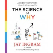 The Science of Why: Answers to Questions about the World Around Us, Hardcover/Jay Ingram