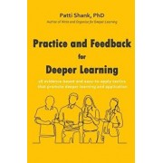 Practice and Feedback for Deeper Learning: 26 Evidence-Based and Easy-To-Apply Tactics That Promote Deeper Learning and Application, Paperback/Patti O. Shank Phd
