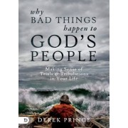 Why Bad Things Happen to God's People: Making Sense of Trials and Tribulations in Your Life, Paperback