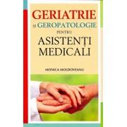 Geriatrie si geropatologie pentru asistenti medicali/Monica Moldoveanu