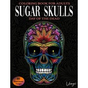 Sugar Skulls Day Of The Dead Coloring Book For Adults: 60 Intricate Sugar Skulls Designs for Stress Relief and Relaxation (Adult Coloring Books / Vol., Paperback/Vunzi Press