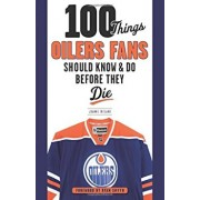 100 Things Oilers Fans Should Know & Do Before They Die, Paperback/Joanne Ireland