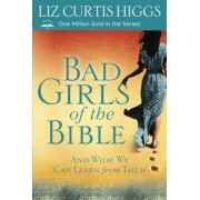 Bad Girls of the Bible: And What We Can Learn from Them, Paperback