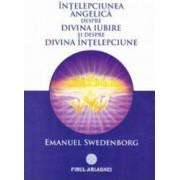 Intelepciunea angelica despre divina iubire si despre divina intelepciune - Emanuel Swedenborg