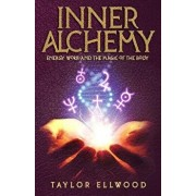 Inner Alchemy: Energy Work and the Magic of the Body, Paperback/Taylor Ellwood