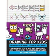 Drawing for Kids with Lowercase Alphabet Letters in Easy Steps: Cartooning for Kids and and Learning How to Draw with the Lowercase Alphabet/Rachel a. Goldstein
