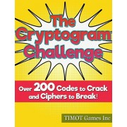 The Cryptogram Challenge Over 200 Codes to Crack and Ciphers to Break: Fun and Challenging Brain Teasers to Challenge Even the Smartest Brainiac, Paperback/Timot Games Inc