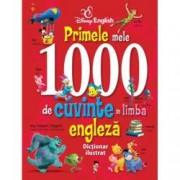 Disney English. Primele mele 1000 de cuvinte in limba engleza. Dictionar ilustrat