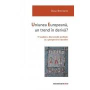 Uniunea Europeana, un trend in deriva'