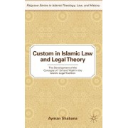 Custom in Islamic Law and Legal Theory: The Development of the Concepts of 'URF and 'ADAH in the Islamic Legal Tradition