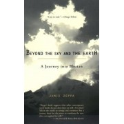 Beyond the Sky and the Earth: A Journey Into Bhutan, Paperback