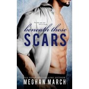 Beneath These Scars, Paperback/Meghan March