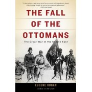 The Fall of the Ottomans: The Great War in the Middle East, Paperback