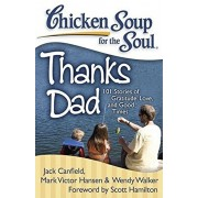Chicken Soup for the Soul: Thanks Dad: 101 Stories of Gratitude, Love, and Good Times, Paperback/Jack Canfield