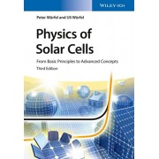 Physics of Solar Cells. From Basic Principles to Advanced Concepts, Paperback/Uli Wurfel