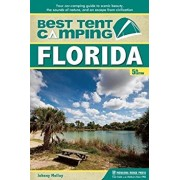 Best Tent Camping: Florida: Your Car-Camping Guide to Scenic Beauty, the Sounds of Nature, and an Escape from Civilization, Paperback/Johnny Molloy