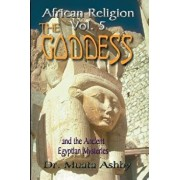African Religion Volume 5: The Goddess and the Egyptian Mysteriesthe Path of the Goddess the Goddess Path, Paperback/Muata Ashby