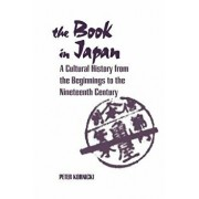 The Book in Japan: A Cultural History from the Beginnings to the Nineteenth Century, Paperback/Peter Kornicki