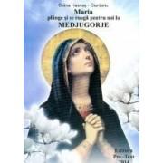Maria Plange Si Se Roaga Pentru Noi La Medjugorje - Doina Hasnes-Ciurdariu